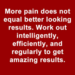More Pain Does Not Equal Results